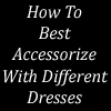 Tips To Accessorize Like A Style Celebrity With Every Dress