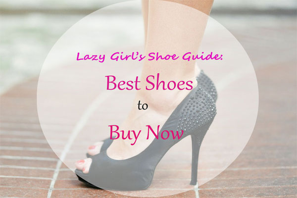 Lazy Girl's Shoe Guide: Some Totally Hot Shoe Recommendations