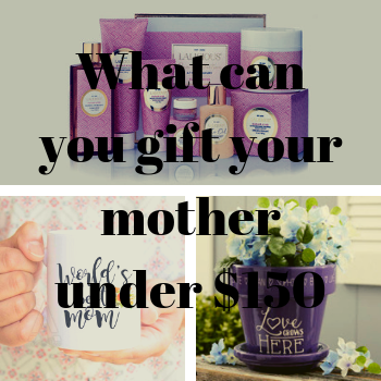 What can you gift your mother under $150?