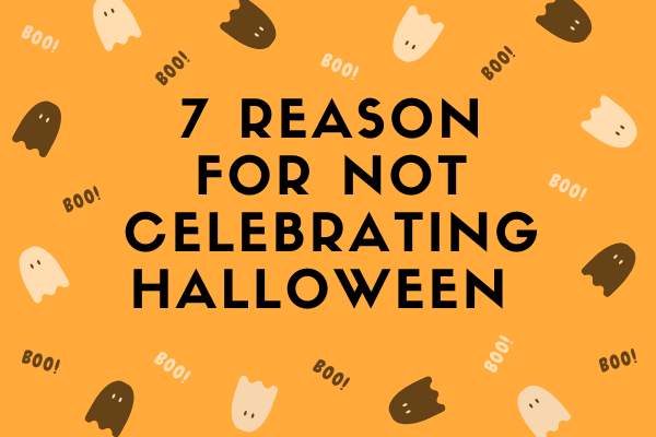 7 Reasons for Not Celebrating Halloween
