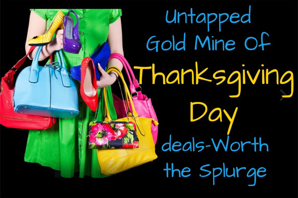 Untapped Gold Mine Of Thanksgiving day deals—Worth the Splurge