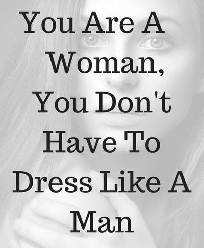 Woman Don't Wear Like Man